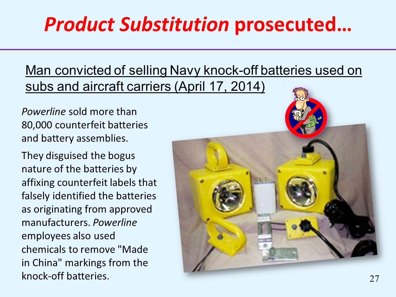 Product Substitution prosecuted… Powerline sold more than 80,000 counterfeit batteries and battery assemblies. They disguised the bogus nature of the