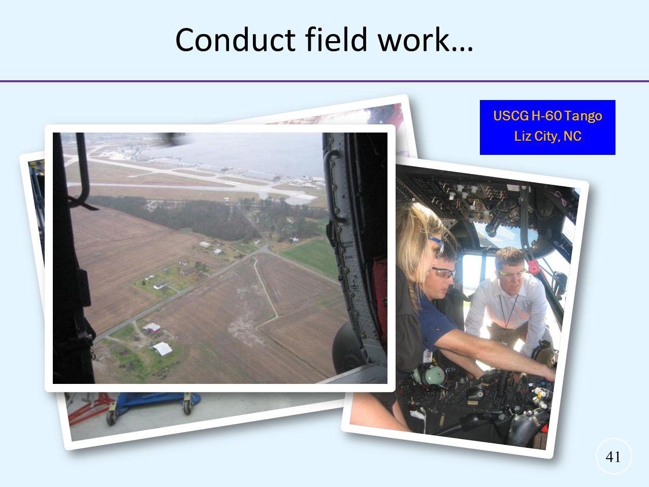 41 Conduct field work… USCG H-60 Tango Liz City, NC