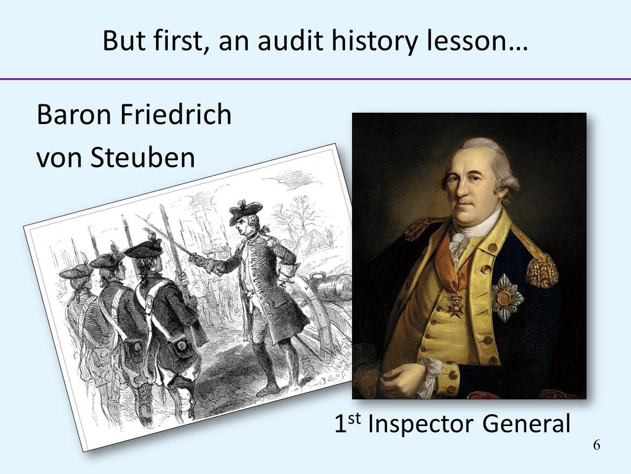But first, an audit history lesson… Baron Friedrich von Steuben 1 st Inspector General 6