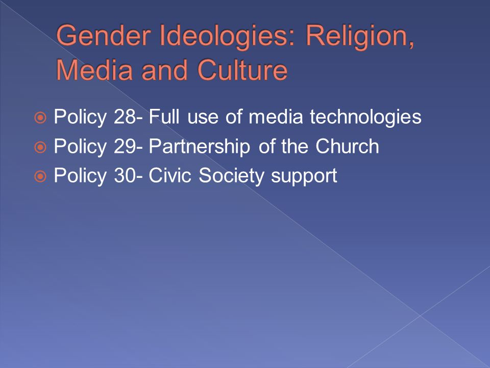 Policy 28- Full use of media technologies Policy 29- Partnership of the Church Policy 30- Civic Society support