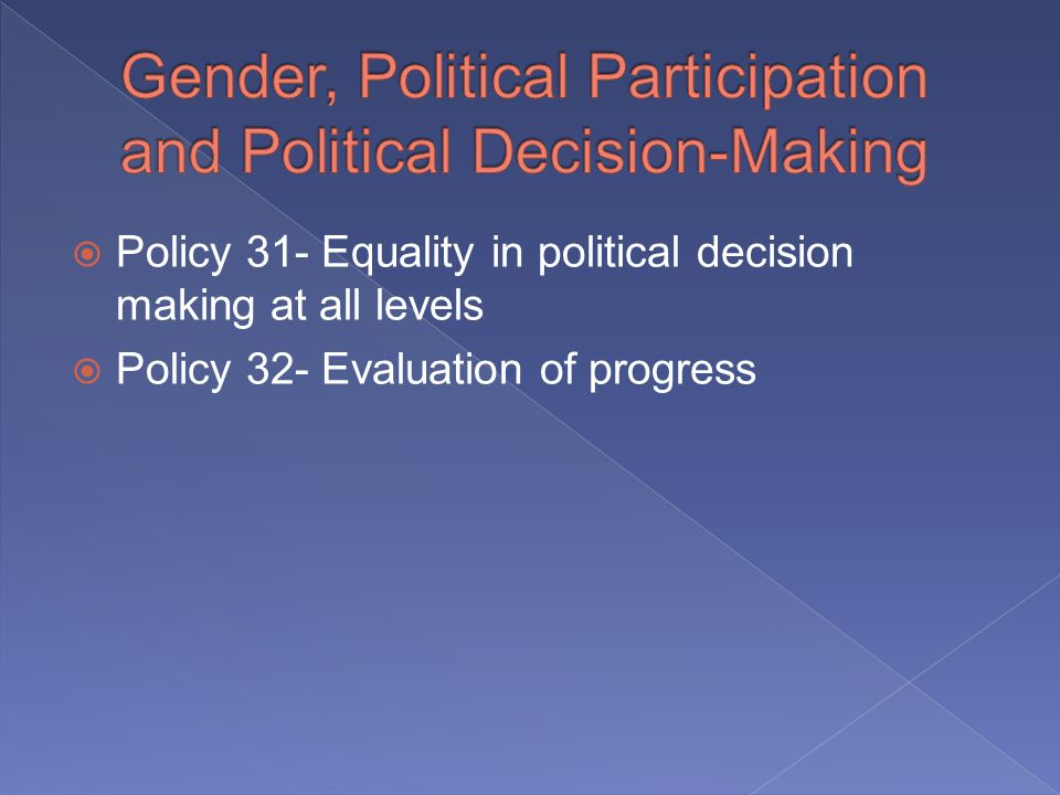 Policy 31- Equality in political decision making at all levels Policy 32- Evaluation of progress