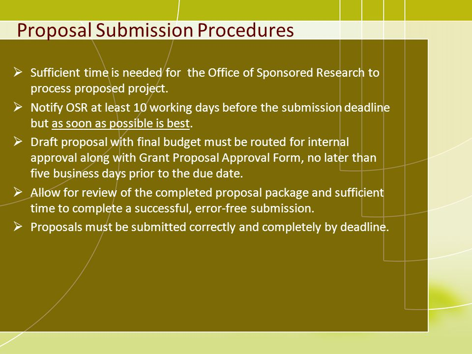 Proposal Submission Procedures Sufficient time is needed for the Office of Sponsored Research to process proposed project.