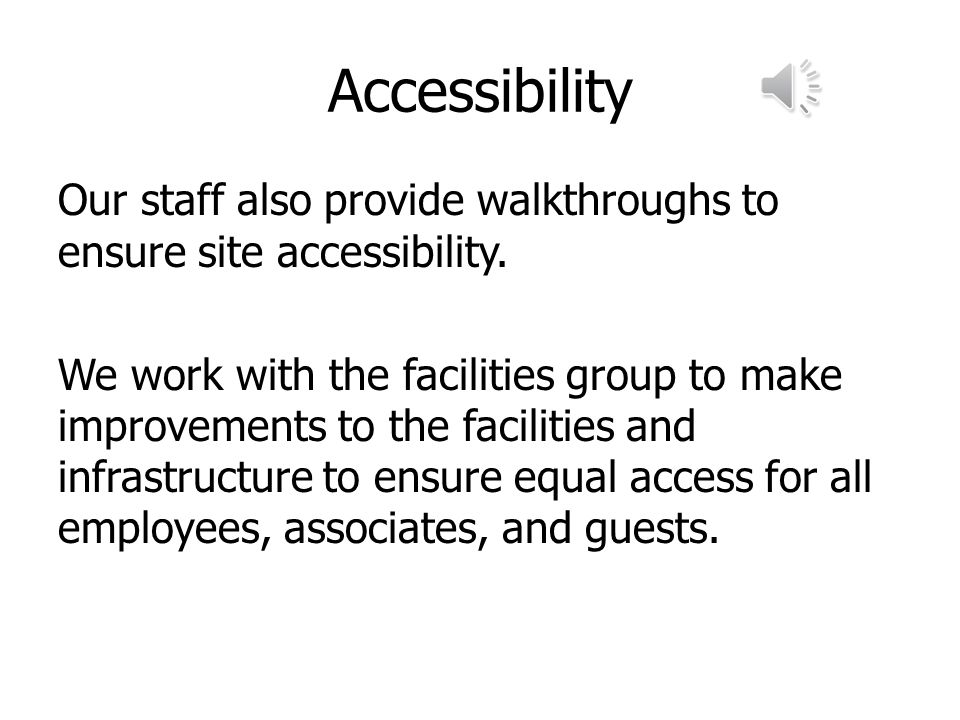 Accessibility Our staff also provide walkthroughs to ensure site accessibility.