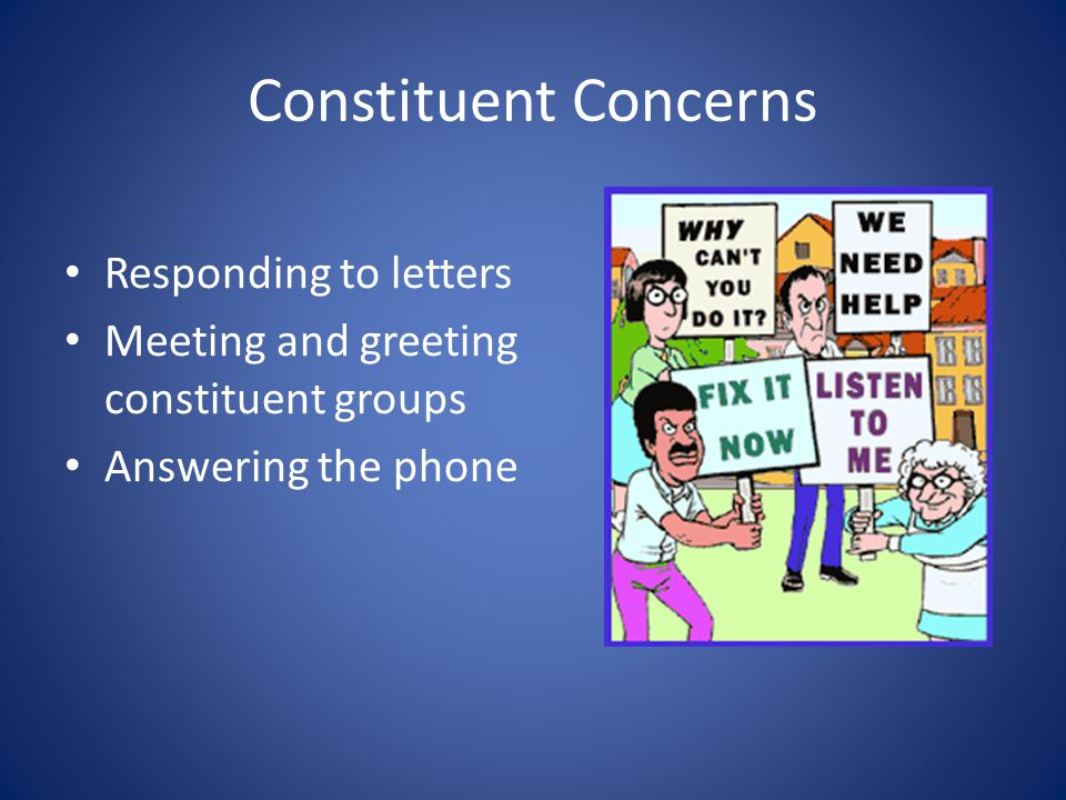 Constituent Concerns Responding to letters Meeting and greeting constituent groups Answering the phone