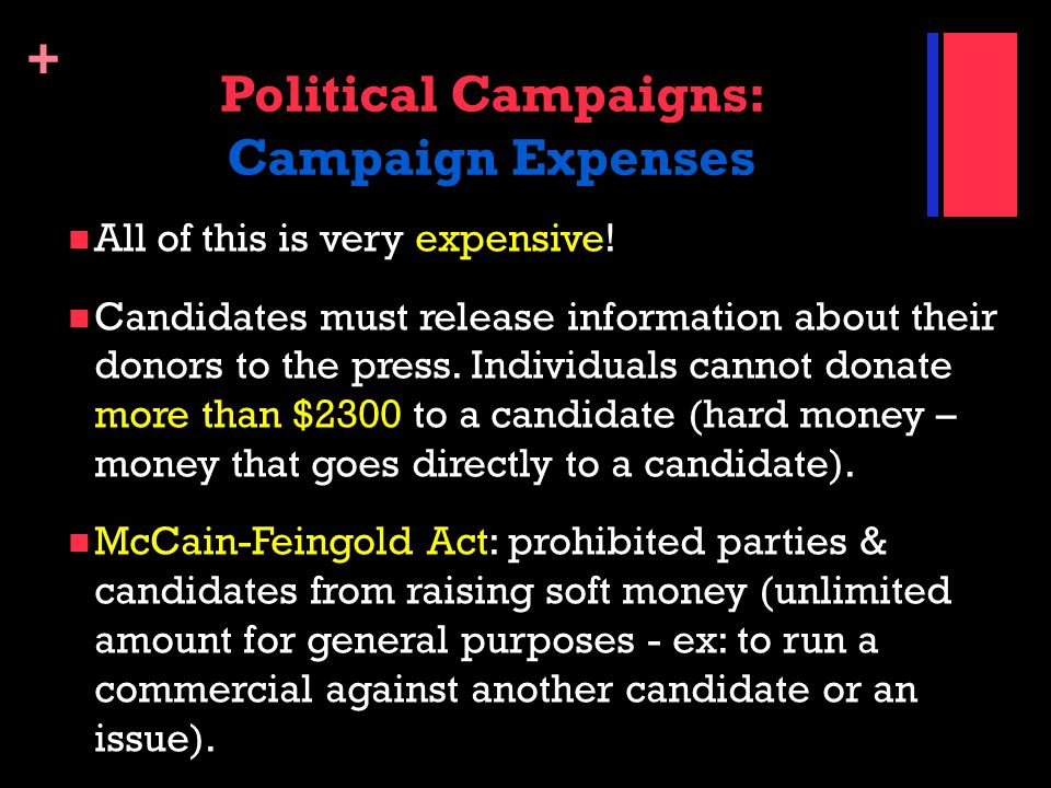 + Political Campaigns: Campaign Expenses All of this is very expensive! Candidates must release information about their donors to the press. Individua