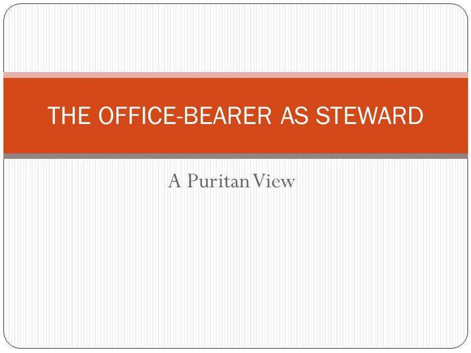 A Puritan View THE OFFICE-BEARER AS STEWARD