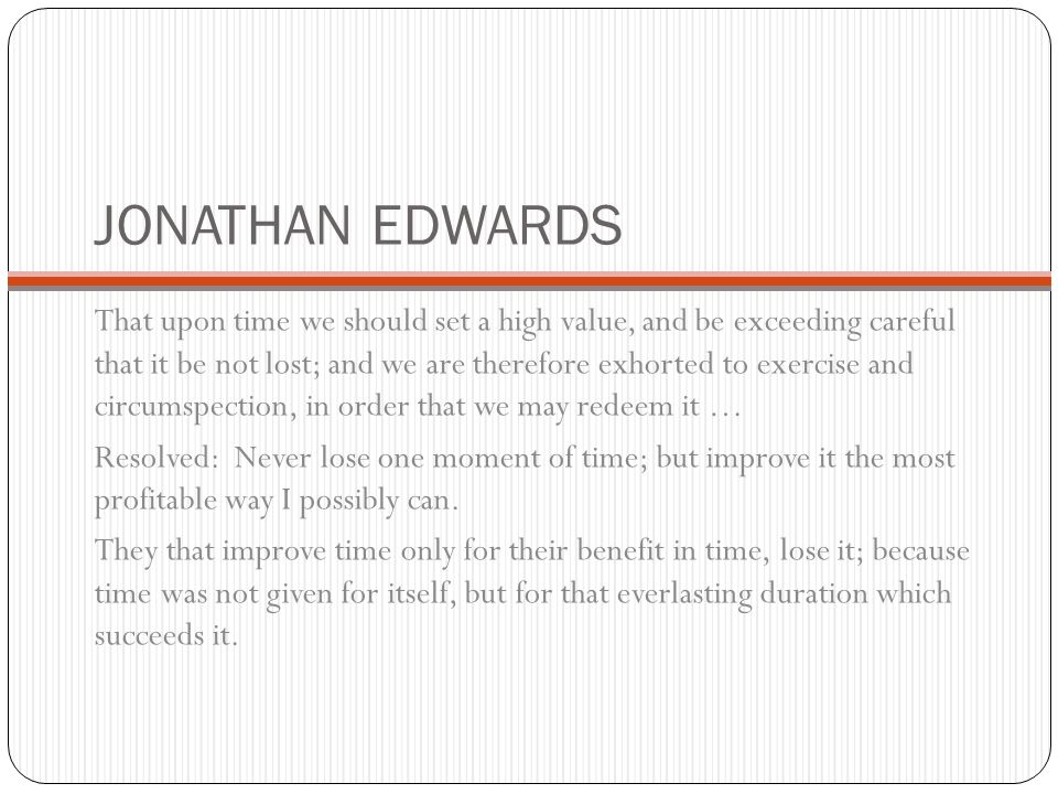 JONATHAN EDWARDS That upon time we should set a high value, and be exceeding careful that it be not lost; and we are therefore exhorted to exercise an