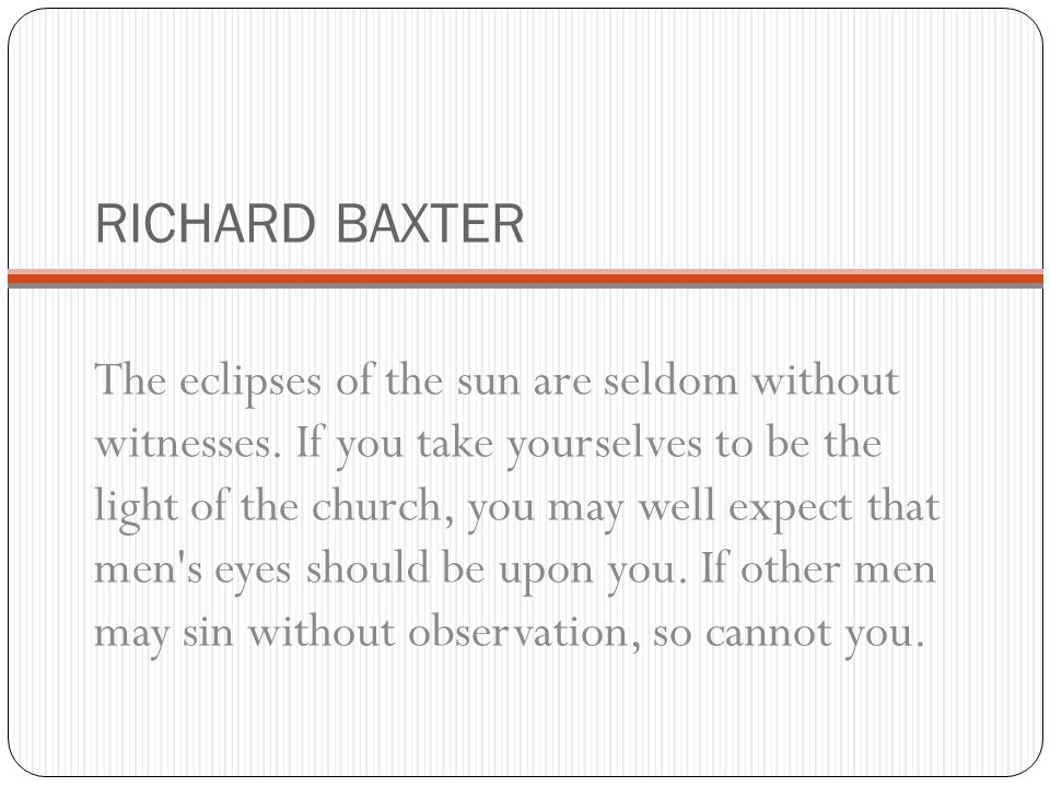 RICHARD BAXTER The eclipses of the sun are seldom without witnesses.