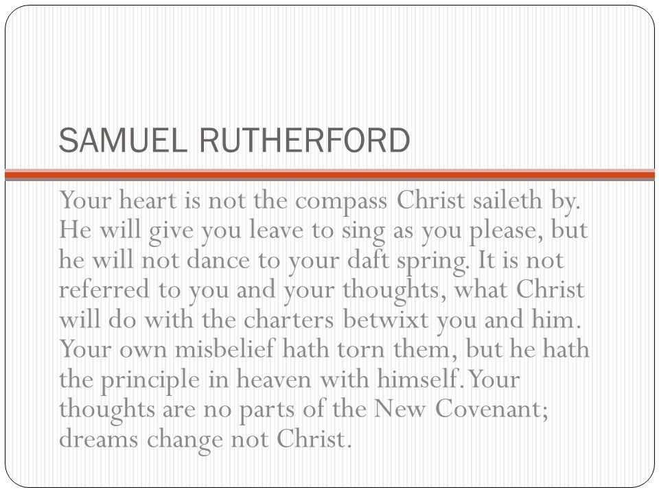 SAMUEL RUTHERFORD Your heart is not the compass Christ saileth by.