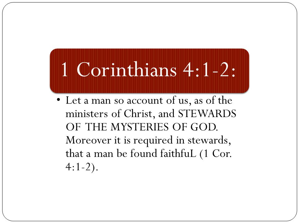 1 Corinthians 4:1-2: Let a man so account of us, as of the ministers of Christ, and STEWARDS OF THE MYSTERIES OF GOD.