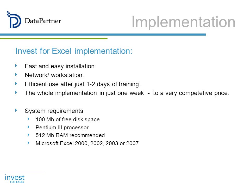Invest for Excel implementation: Fast and easy installation. Network/ workstation. Efficient use after just 1-2 days of training. The whole implementa