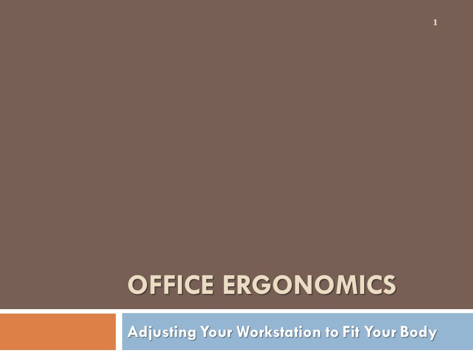 OFFICE ERGONOMICS Adjusting Your Workstation to Fit Your Body 1