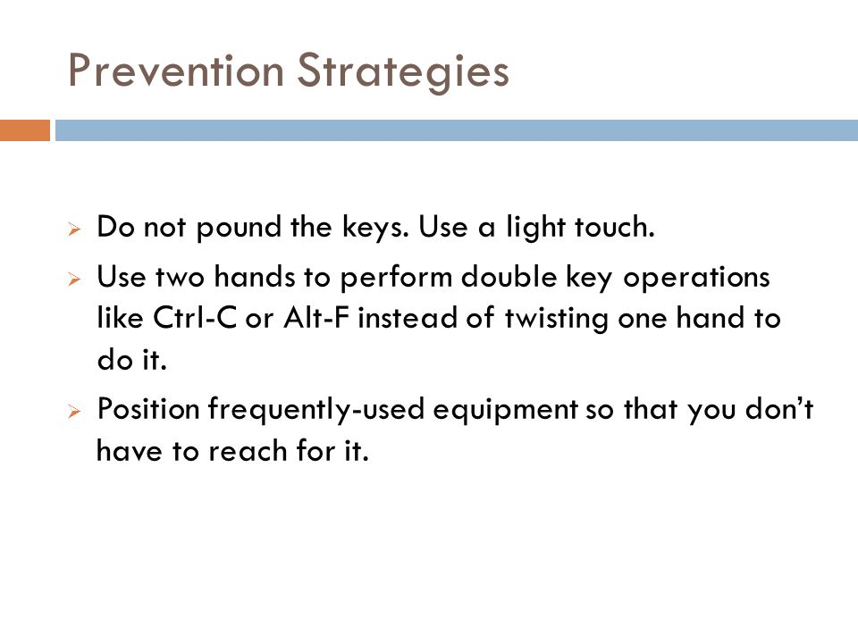 Prevention Strategies 18 Do not pound the keys.Use a light touch.
