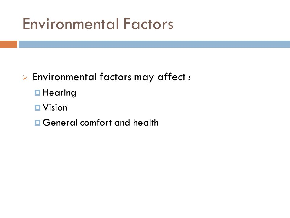 Environmental Factors 5 Environmental factors may affect : Hearing Vision General comfort and health