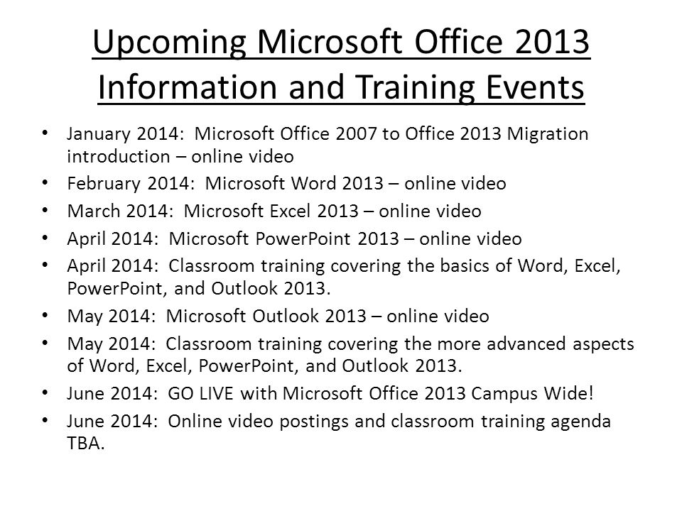 Upcoming Microsoft Office 2013 Information and Training Events January 2014: Microsoft Office 2007 to Office 2013 Migration introduction – online vide