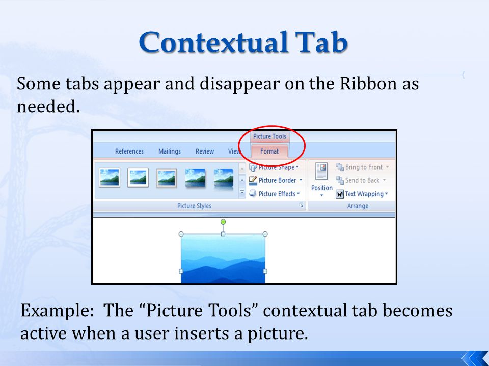 Example: The Picture Tools contextual tab becomes active when a user inserts a picture.