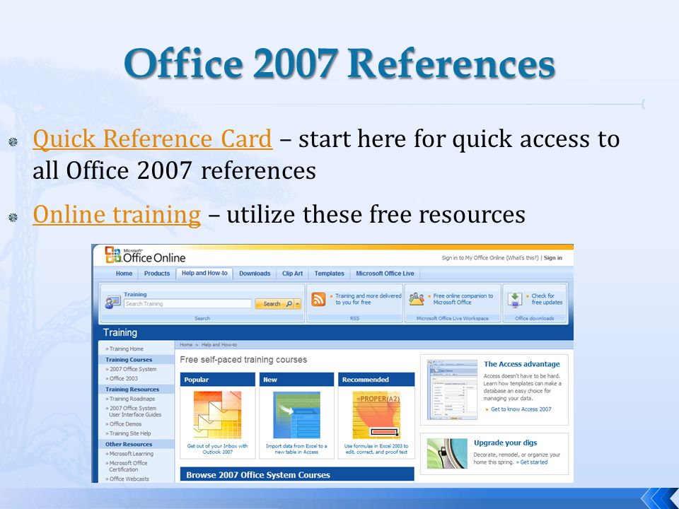 Quick Reference Card – start here for quick access to all Office 2007 references Quick Reference Card Online training – utilize these free resources Online training