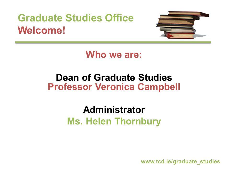 Graduate Studies Office Student Cases Arts & Humanities Jennifer Hill Engineering, Maths & Science Jennifer Geoghegan Health Sciences Helen Thornbury