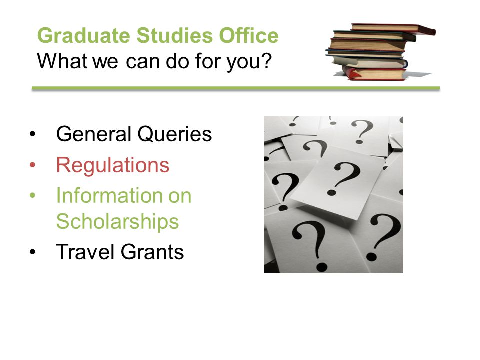 Graduate Studies Office What we can do for you.