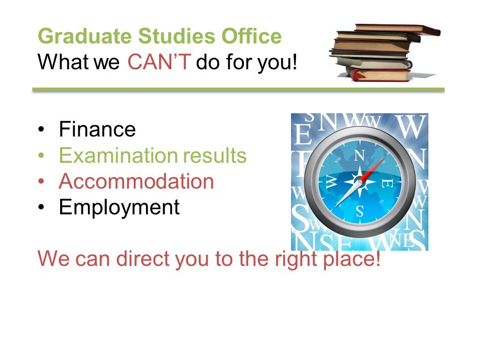 Graduate Studies Office What we CANT do for you.