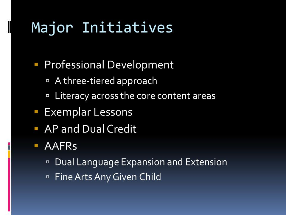 Major Initiatives Professional Development A three-tiered approach Literacy across the core content areas Exemplar Lessons AP and Dual Credit AAFRs Du