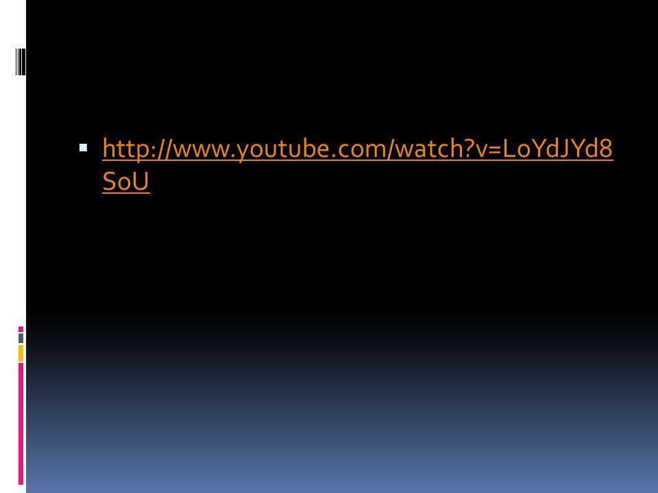 http://www.youtube.com/watch?v=LoYdJYd8 SoU http://www.youtube.com/watch?v=LoYdJYd8 SoU