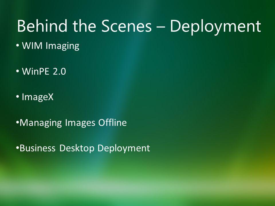 Behind the Scenes – Deployment WIM Imaging WinPE 2.0 ImageX Managing Images Offline Business Desktop Deployment