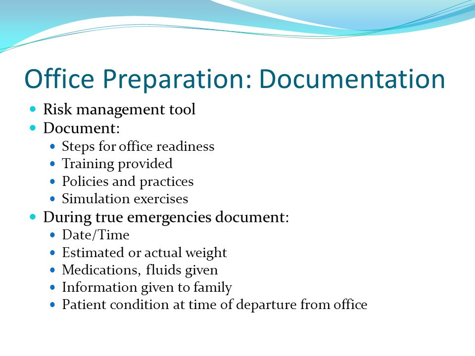 Office Preparation: Documentation Risk management tool Document: Steps for office readiness Training provided Policies and practices Simulation exerci