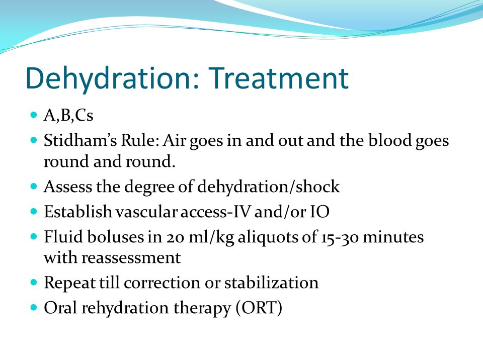 Dehydration: Treatment A,B,Cs Stidhams Rule: Air goes in and out and the blood goes round and round. Assess the degree of dehydration/shock Establish