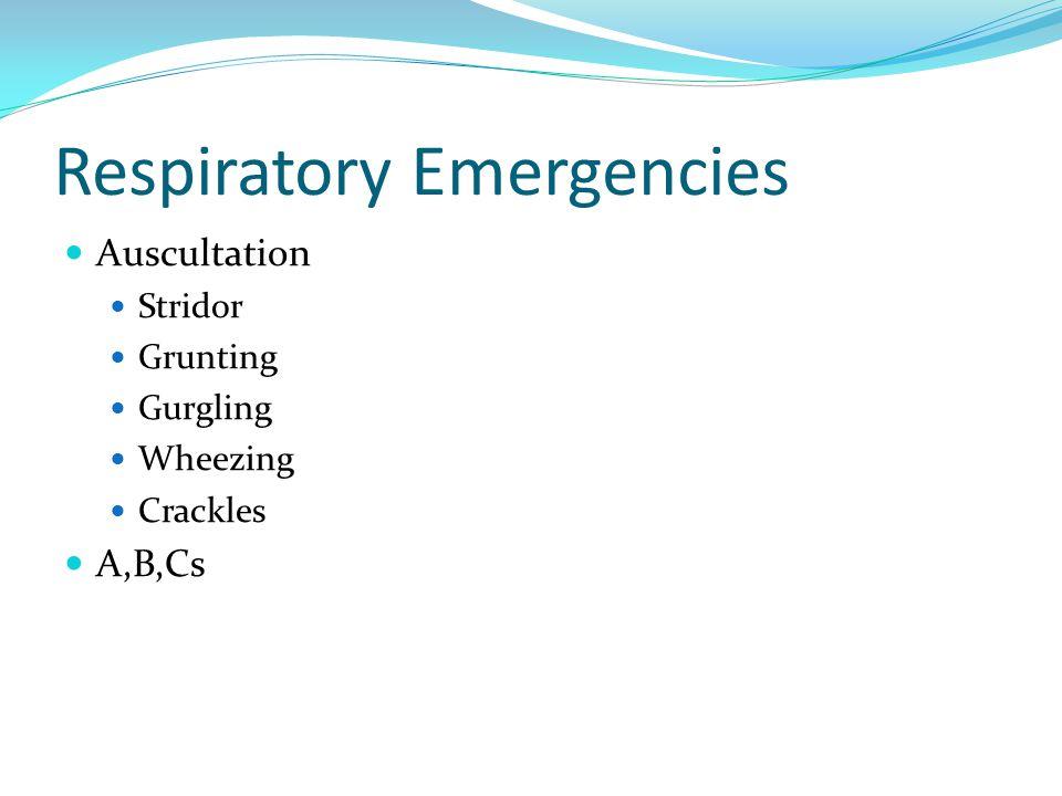 Respiratory Emergencies Auscultation Stridor Grunting Gurgling Wheezing Crackles A,B,Cs