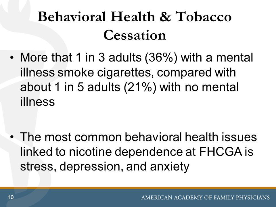 Behavioral Health & Tobacco Cessation More that 1 in 3 adults (36%) with a mental illness smoke cigarettes, compared with about 1 in 5 adults (21%) wi