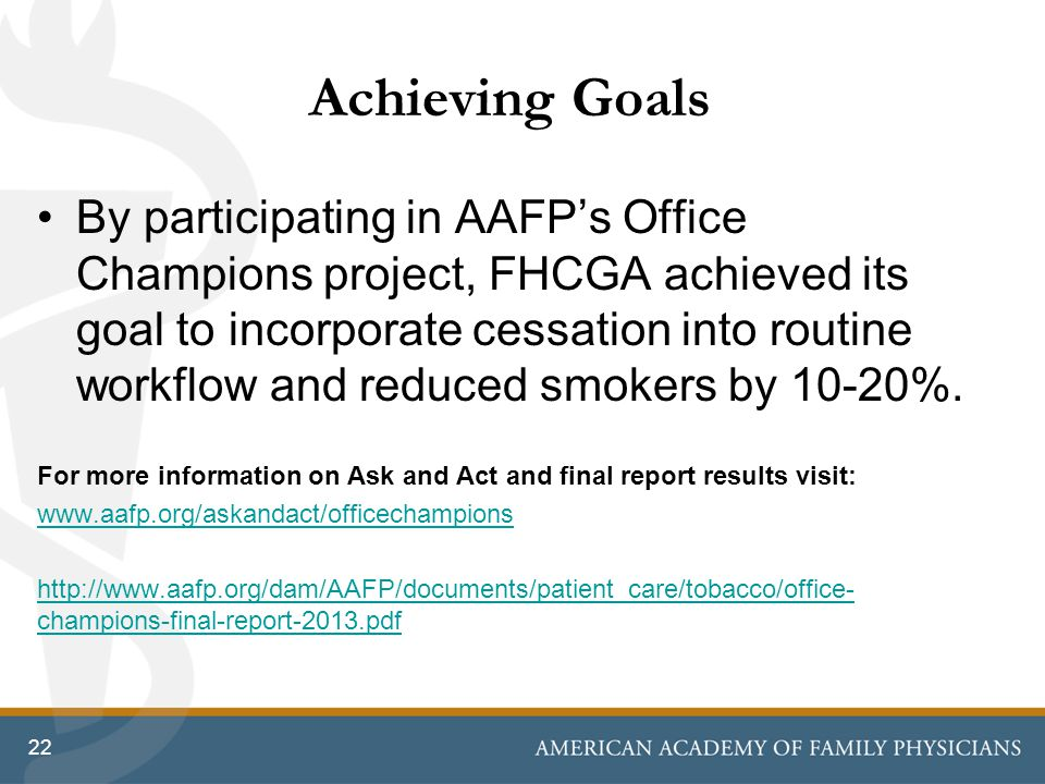 Achieving Goals By participating in AAFPs Office Champions project, FHCGA achieved its goal to incorporate cessation into routine workflow and reduced