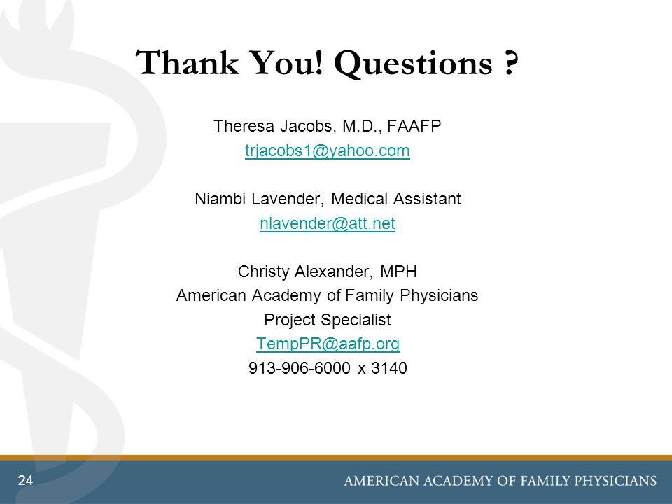 Thank You! Questions ? Theresa Jacobs, M.D., FAAFP trjacobs1@yahoo.com Niambi Lavender, Medical Assistant nlavender@att.net Christy Alexander, MPH Ame