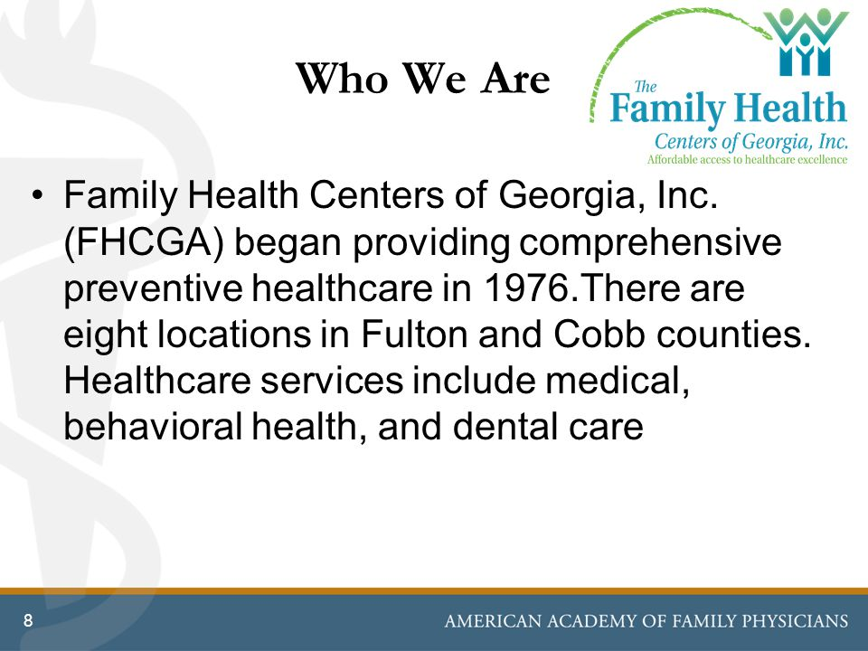 Who We Are Family Health Centers of Georgia, Inc. (FHCGA) began providing comprehensive preventive healthcare in 1976.There are eight locations in Ful