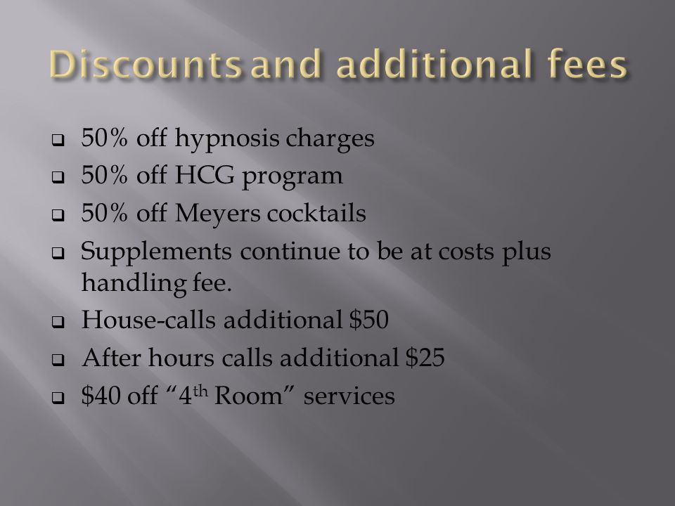 50% off hypnosis charges 50% off HCG program 50% off Meyers cocktails Supplements continue to be at costs plus handling fee.