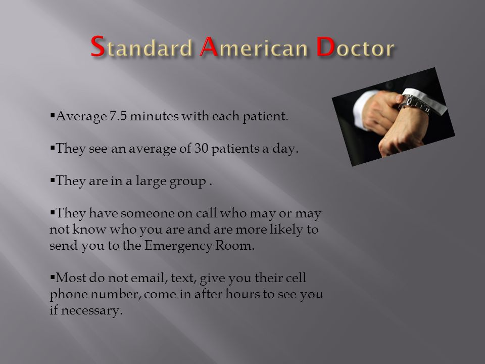 Average 7.5 minutes with each patient. They see an average of 30 patients a day.