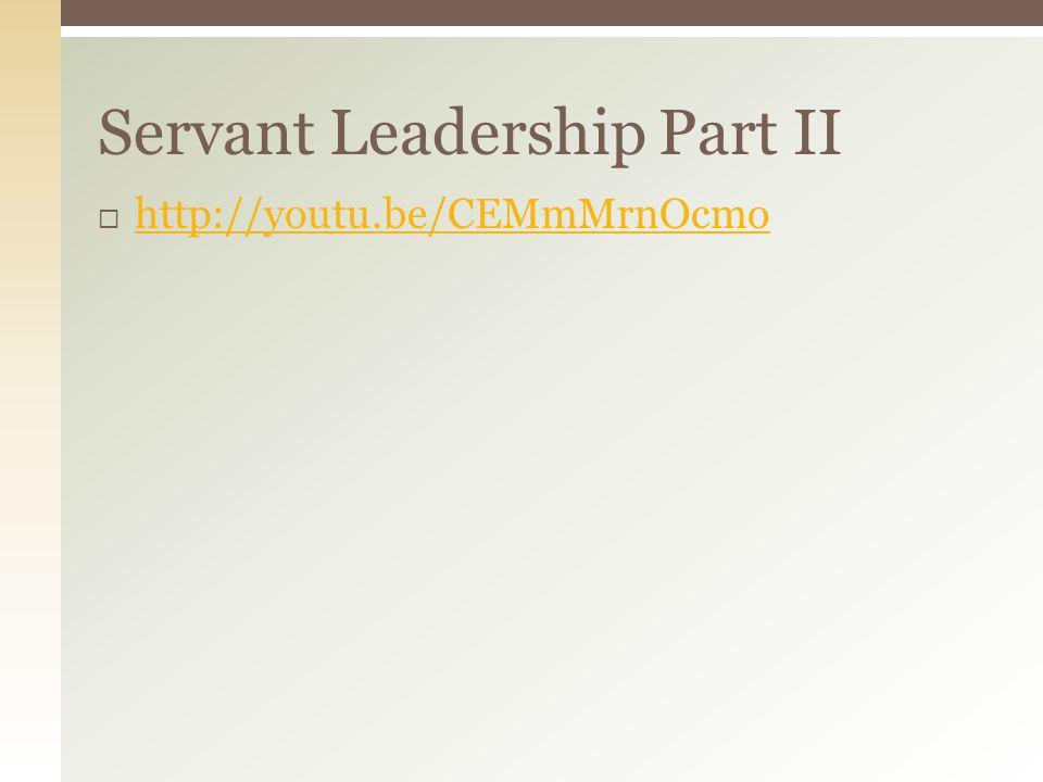 http://youtu.be/CEMmMrnOcmo Servant Leadership Part II