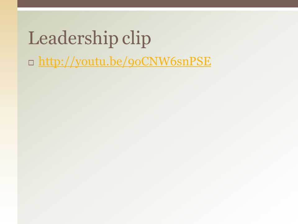 http://youtu.be/9oCNW6snPSE Leadership clip