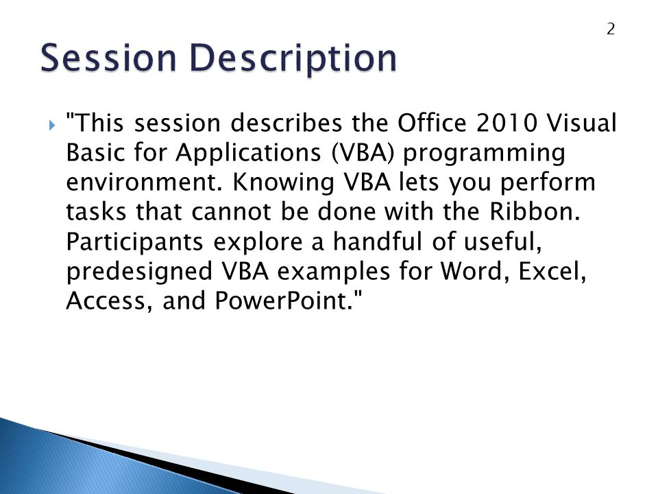 This session describes the Office 2010 Visual Basic for Applications (VBA) programming environment.