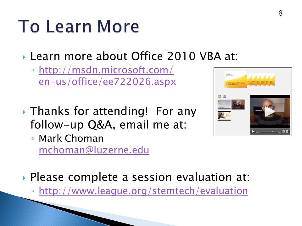 Learn more about Office 2010 VBA at: http://msdn.microsoft.com/ en-us/office/ee722026.aspx http://msdn.microsoft.com/ en-us/office/ee722026.aspx Thanks for attending.