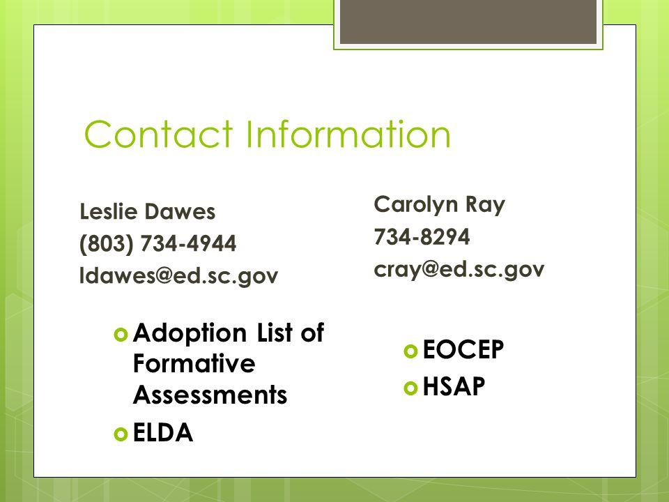 Contact Information Adoption List of Formative Assessments ELDA Carolyn Ray 734-8294 cray@ed.sc.gov EOCEP HSAP Leslie Dawes (803) 734-4944 ldawes@ed.sc.gov