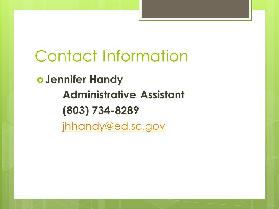 Contact Information Jennifer Handy Administrative Assistant (803) 734-8289 jhhandy@ed.sc.gov