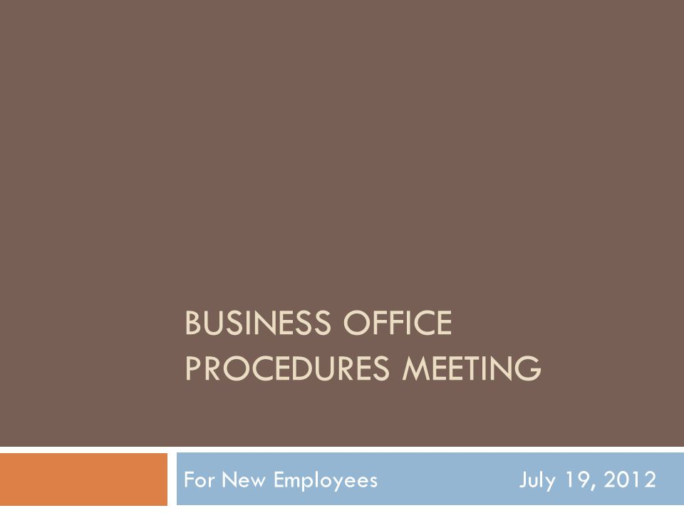 BUSINESS OFFICE PROCEDURES MEETING For New Employees July 19, 2012