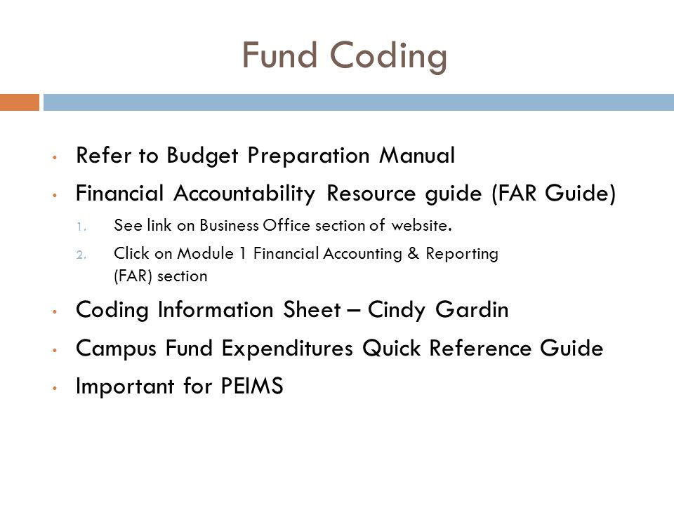Fund Coding Refer to Budget Preparation Manual Financial Accountability Resource guide (FAR Guide) 1. See link on Business Office section of website.