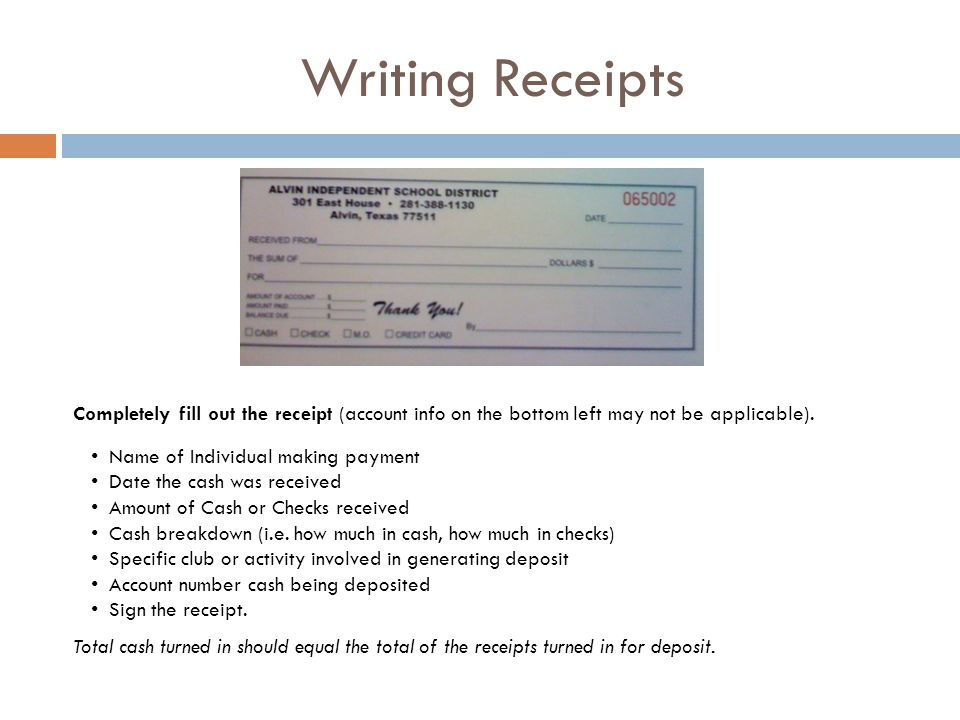 Writing Receipts Completely fill out the receipt (account info on the bottom left may not be applicable). Name of Individual making payment Date the c