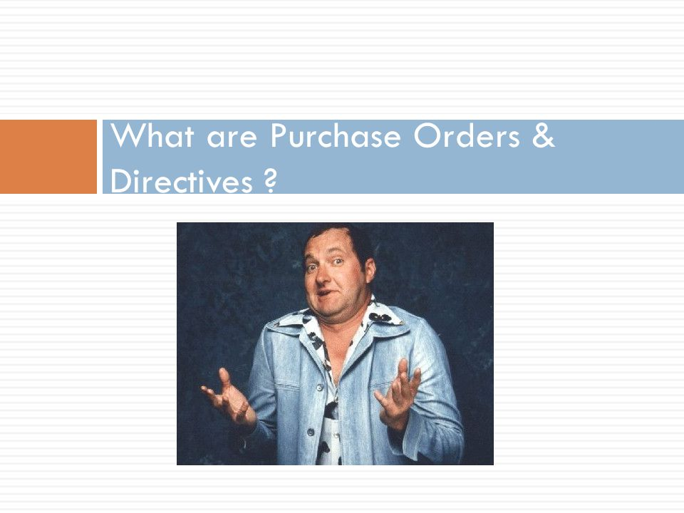 What are Purchase Orders & Directives