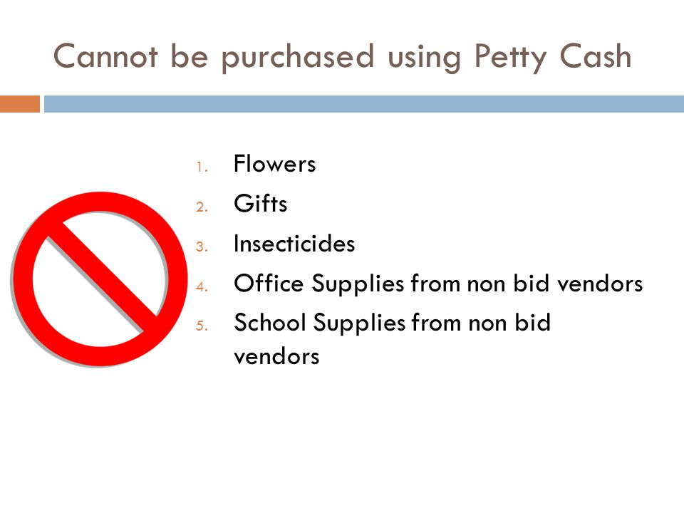 Cannot be purchased using Petty Cash 1. Flowers 2.