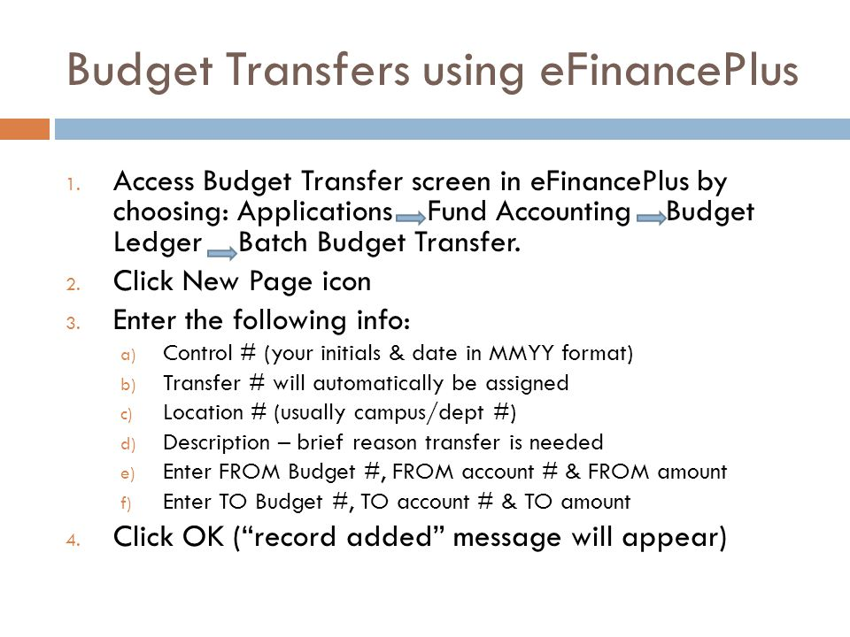 Budget Transfers using eFinancePlus 1. Access Budget Transfer screen in eFinancePlus by choosing: Applications Fund Accounting Budget Ledger Batch Bud