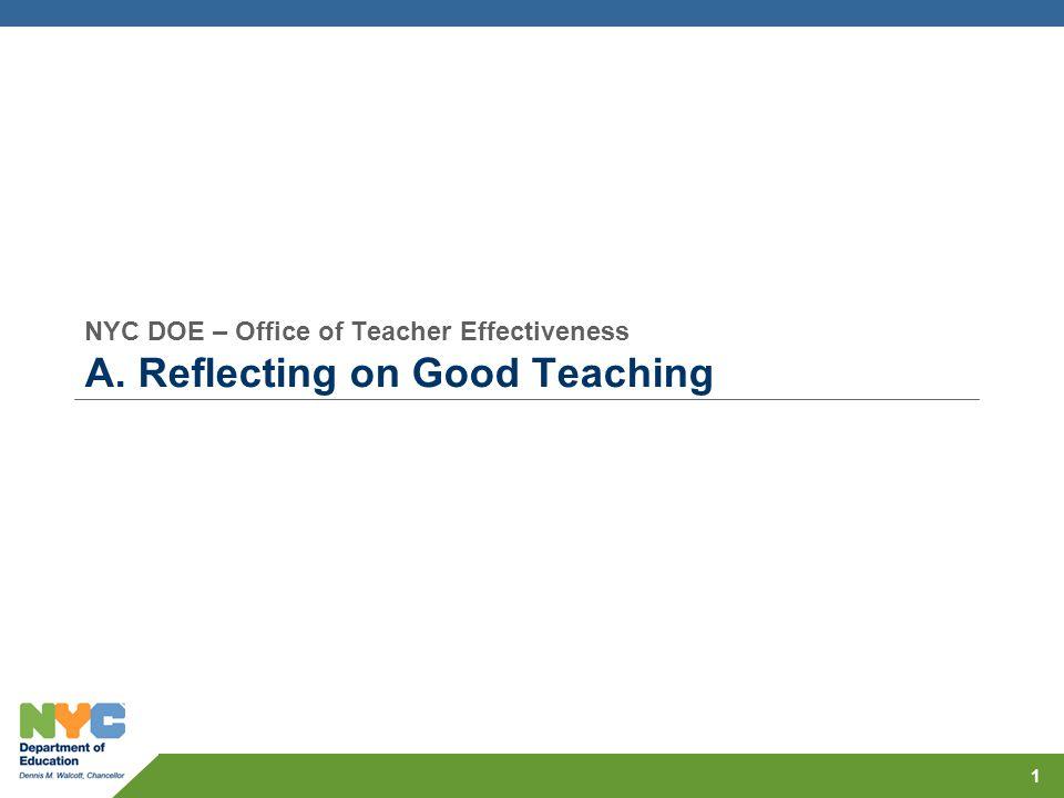 NYC DOE – Office of Teacher Effectiveness A. Reflecting on Good Teaching 1