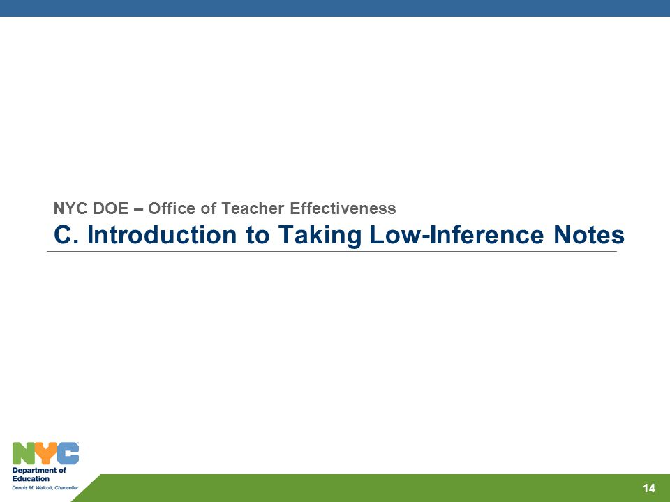 NYC DOE – Office of Teacher Effectiveness C. Introduction to Taking Low-Inference Notes 14